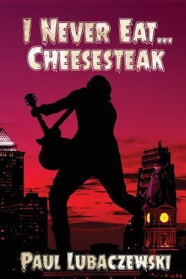 I Never Eat... Cheesesteak