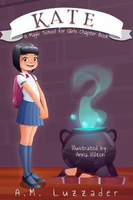 Kate: A Magic School for Girls Chapter Book (A Magic School for Girls Chapter Book Series)