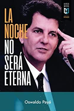 La noche no ser eterna: Peligros y esperanzas para Cuba (Spanish Edition)