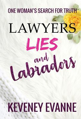 Lawyers, Lies and Labradors: One Woman's Search for Truth