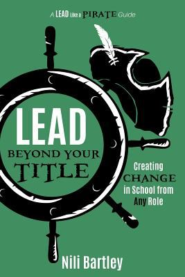 Lead beyond Your Title: Creating Change in School from Any Role