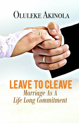 Leave to Cleave: Marriage As A Life long Commitment