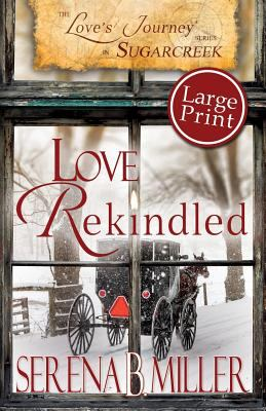 Love's Journey in Sugarcreek: Love Rekindled - Large Print (Volume 3)