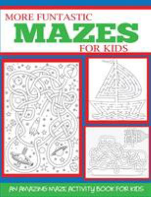 More Funtastic Mazes for Kids 6-8, 4-10: An Amazing Maze Activity Book for Kids (Kids Activity Books)