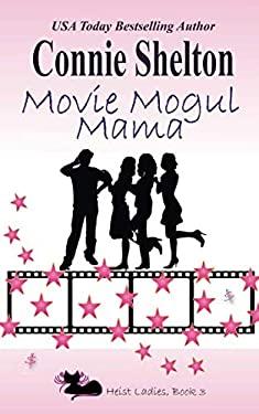 Movie Mogul Mama: Heist Ladies, Book 3 (Heist Ladies Caper Mysteries)