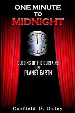 One Minute To Midnight: Closing of the Curtains on Planet Earth