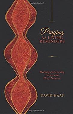 Praying as Living Reminders: Morning and Evening Prayer with Henri Nouwen