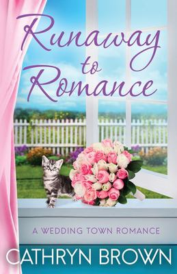 Runaway to Romance: A sweet and clean small town romance (A Wedding Town Romance)
