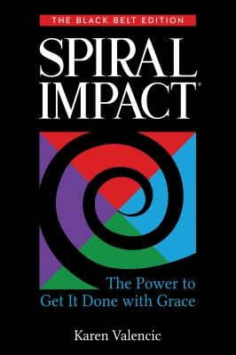 Spiral Impact: The Black Belt Edition The Power to Get It Done with Grace