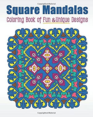 Square Mandalas Coloring Book of Fun & Unique Designs: Relaxing Stress Relief Square Patterns for Relaxation, Meditation and Enjoyment