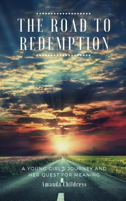 THE ROAD TO REDEMPTION: A Young Girl's Journey and Her Quest for Meaning