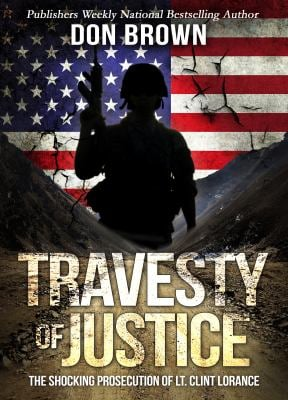 TRAVESTY OF JUSTICE: The Shocking Prosecution of Lt. Clint Lorance