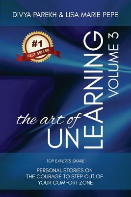 The Art of UnLearning: Top Experts Share Personal Stories on The Courage to Step out of Your Comfort Zone