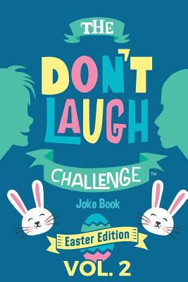 The Don't Laugh Challenge - Easter Edition Volume 2: A Hilarious and Interactive Joke Book for Boys and Girls Ages 6, 7, 8, 9, 10, and 11 Years Old -