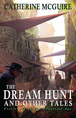 The Dream Hunt and Other Tales: Fiction of the Deindustrial Age