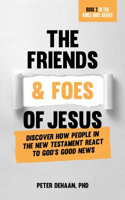 The Friends and Foes of Jesus: Discover How People in the New Testament React to Gods Good News (Bible Bios)