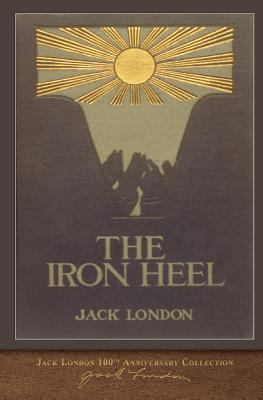 The Iron Heel: 100th Anniversary Collection