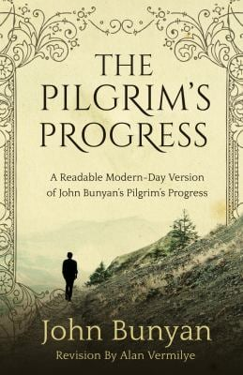 The Pilgrim's Progress: A Readable Modern-Day Version of John Bunyans Pilgrims Progress (Revised and easy-to-read) (The Pilgrim's Progress Series)