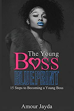 The Young Boss Blueprint: 15 Steps to Becoming a Young Boss