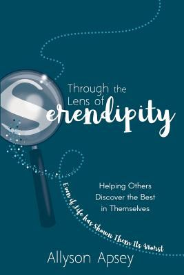 Through the Lens of Serendipity: Helping Others Discover the Best in Themselves (Even if Life has Shown Them Its Worst)