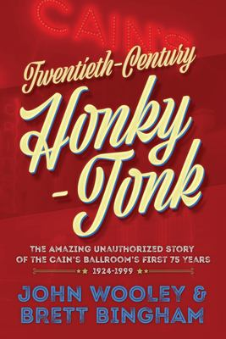 Twentieth-Century Honky-Tonk: The Amazing Unauthorized Story of the Cain's Ballroom's First 75 Years