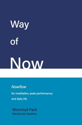 Way of Now: Nowflow for Meditation, Peak Performance, and Daily Life