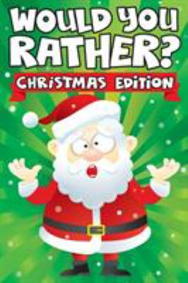Would you Rather? Christmas Edition: A Fun Family Activity Book for Boys and Girls Ages 6, 7, 8, 9, 10, 11, and 12 Years Old - Stocking Stuffers for .