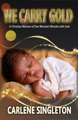 We Carry Gold: A Christian Memoir of One Woman's Wrestle with God