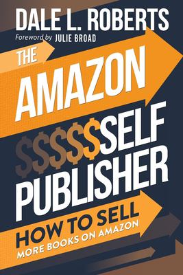 The Amazon Self Publisher: How to Sell More Books on Amazon