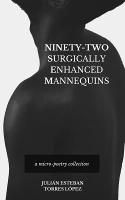 Ninety-Two Surgically Enhanced Mannequins: A Micro-Poetry Collection