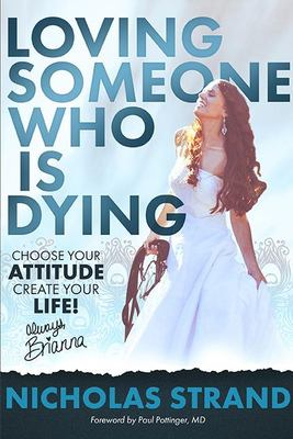 Loving Someone Who Is Dying: Choose Your Attitude Create Your Life