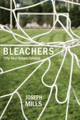 Bleachers: Fifty-Four Linked Fictions