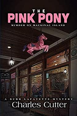 The Pink Pony: Murder on Mackinac Island (Burr Lafayette Mysteries)