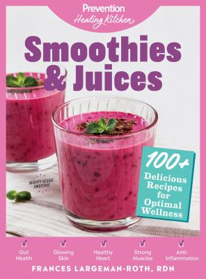 Smoothies & Juices: Prevention Healing Kitchen: 100+ Delicious Recipes for Optimal Wellness