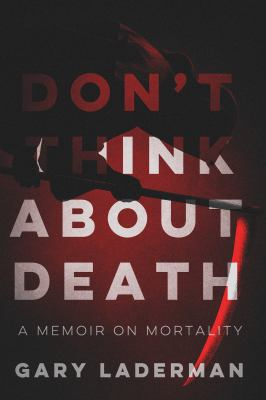 Don't Think About Death: A Memoir on Mortality