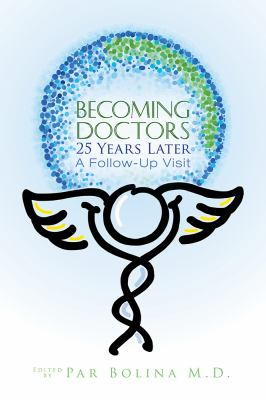 Becoming Doctors: 25 Years Later: Twenty five physicians sharing the journey from medical student to retirement