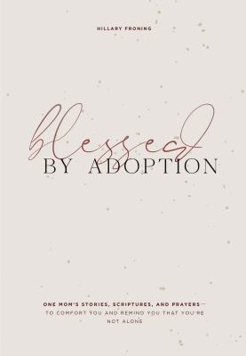 Blessed by Adoption: One Mom's Stories, Scriptures, and Prayers to Comfort You and Remind You That You're Not Alone