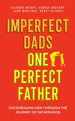 Imperfect Dads, One Perfect Father: Encouraging Men Through the Journey of Fatherhood.