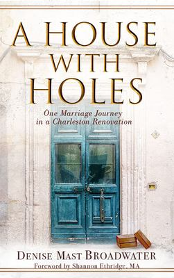A House With Holes : One Marriage Journey in a Charleston Renovation