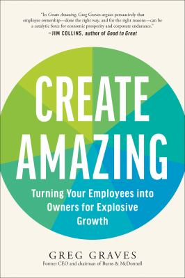 Create Amazing: Turning Your Employees into Owners for Explosive Growth