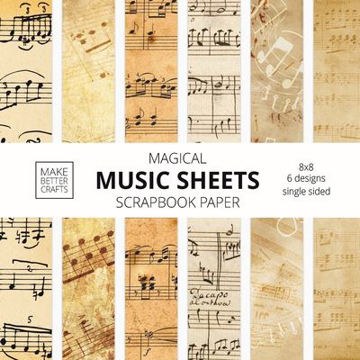 Magical Music Sheets Scrapbook Paper: 8x8 Designer Music Patterned Paper for Decorative Art, DIY Projects, Homemade Crafts, Cool Art Ideas