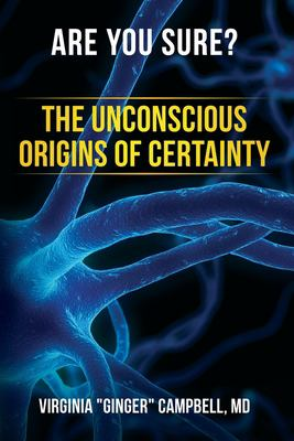 Are You Sure? The Unconscious Origins of Certainty