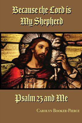 Because the Lord is My Shepherd: Psalm 23 and Me