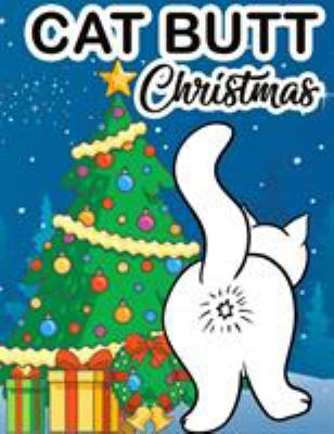 Cat Butt Christmas: Adult Coloring Book For Xmas