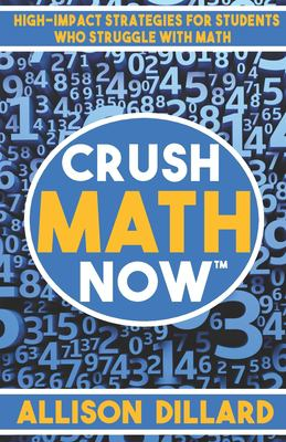 Crush Math Now: High-Impact Strategies for Students Who Struggle with Math