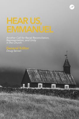 Hear Us Emmanuel: Another Call for Racial Reconciliation,  Representation, and Unity in the Church
