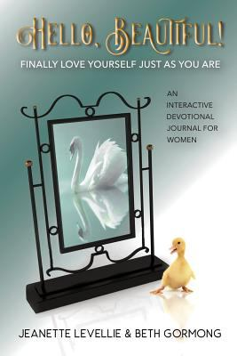 Hello, Beautiful!: Finally Love Yourself the Way You Are