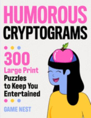 Humorous Cryptograms: 300 Large Print Puzzles To Keep You Entertained
