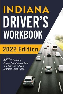Indiana Drivers Workbook: 320+ Practice Driving Questions to Help You Pass the Indiana Learners Permit Test