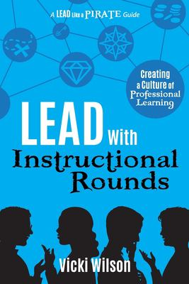Lead with Instructional Rounds: Creating a Culture of Professional Learning